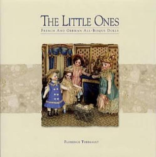 02 Bisque - The Little Ones, French and German All-Bisque Dolls by Florence Theriault (1999-08-02)