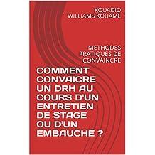 COMMENT CONVAICRE UN DRH AU COURS D'UN ENTRETIEN DE STAGE OU D'UN EMBAUCHE ?: METHODES PRATIQUES DE CONVAINCRE (French Edition)