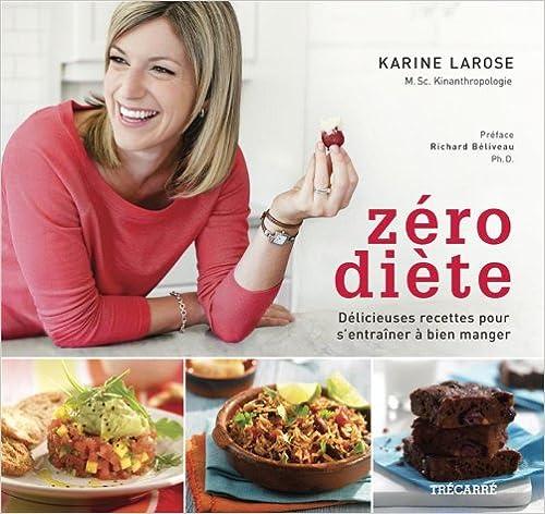 Zéro Diete : Recettes pour S'Entrainer a Bien Manger - Karine Larose