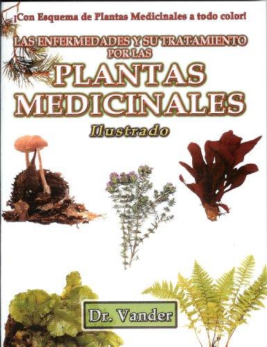 Las Enfermedades y su Tratamiento por las Plantas Medicinales. Ilustrado. (Spanish Edition)