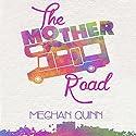 The Mother Road Hörbuch von Meghan Quinn Gesprochen von: Greyson Ash, J.F. Harding