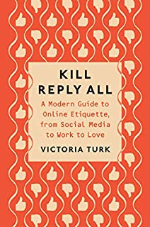 Book Cover: Kill Reply All: A Modern Guide to Online Etiquette, from Social Media to Work to Love