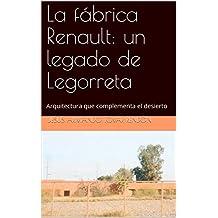 La Fábrica Renault: un legado de Legorreta: Arquitectura que complementa el desierto (Spanish Edition)