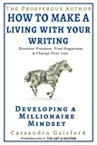 how to make a living as a writer - The Prosperous Author: How to Make a Living With Your Writing: Developing A Millionaire Mindset (Prosperity for Authors Series)