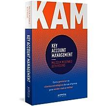 Kam Key Accont Management. Como Gerenciar os Clientes Estratégicos da Sua Empresa Para Vender Mais e Melhor