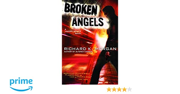 Broken Angels: A Novel (Takeshi Kovacs): Amazon.es: Morgan ...