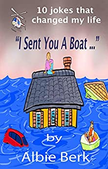 """I Sent You A Boat..."" - 10 Jokes That Changed My Life: Written by Debbie Reynold's Drummer and Joke Writer by [Berk, Albie]"