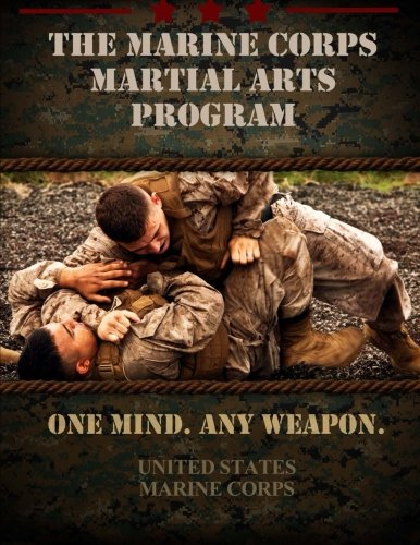 The Marine Corps Martial Arts Program: The Complete Combat System ...