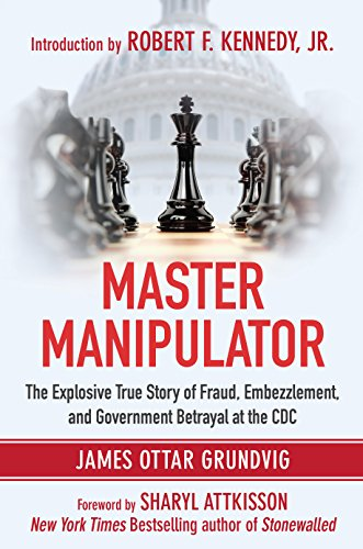 Master Manipulator: The Explosive True Story of Fraud, Embezzlement, and Government Betrayal at the CDC by [Grundvig, James Ottar]
