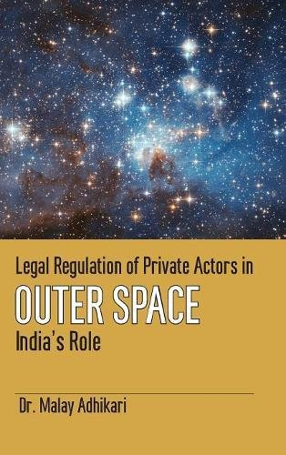 Legal Regulation of Private Actors in Outer Space: India's Role (First)