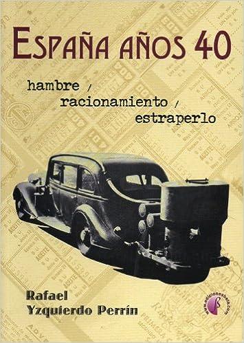 España años 40.: Hambre, racionamiento y estraperlo Ensayo: Amazon.es: Yzquierdo Perrín, Rafael: Libros