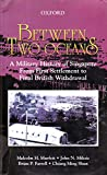 img - for Between Two Oceans: A Military History of Singapore from the First Settlement to Final British Withdrawal book / textbook / text book