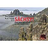 Klettern ist sächsy!: Wahre Klettergeschichten aus dem Sandsteinland (Sachsenbücher / Sandsteingeschichten von Peter Brunnert)