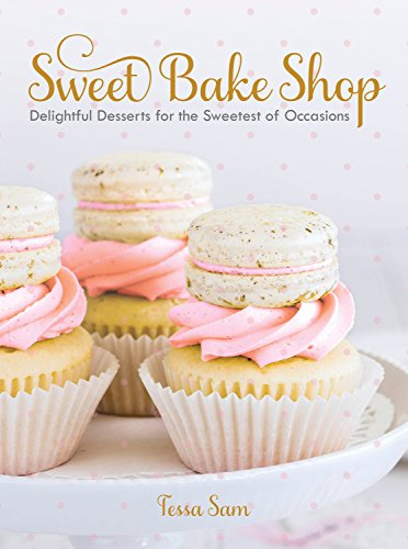 Shop Cookbook - Sweet Bake Shop: Delightful Desserts for the Sweetest of Occasions