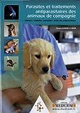 Parasites et traitements antiparasitaires des animaux de compagnie : Zoonoses, maladies vectorielles, guide des antiparasites