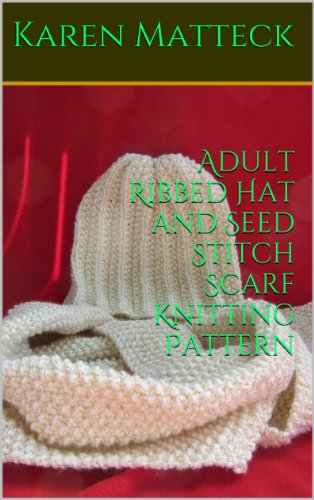 (Adult Ribbed Hat and Seed Stitch Scarf Knitting Pattern)