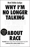Why I'm No Longer Talking to White People About Race: LONGLISTED FOR THE BAILLIE GIFFORD PRIZE FOR NON-FICTION