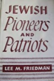 Jewish Pioneers and Patriots, Lee M. Friedman, 0518101460