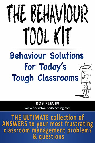 The Behaviour Tool Kit: The ultimate collection of answers to your most frustrating classroom management problems and questions (A Needs Focused Teaching Resource)