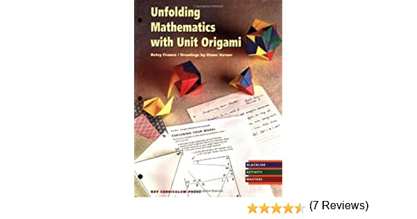 Unfolding Mathematics with Unit Origami: Betsy Franco, Diane ...