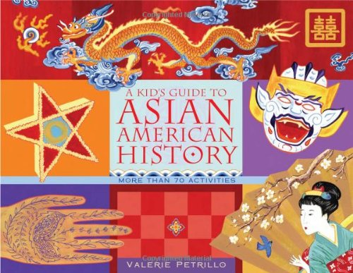 Read Online A Kid's Guide to Asian American History: More than 70 Activities (A Kid's Guide series) pdf