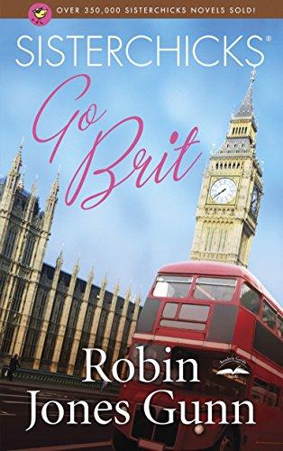Sisterchicks Go Brit! (Sisterchicks Series #7)