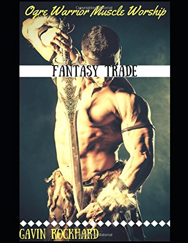 Fantasy Trade: Ogre Warrior Muscle Worship