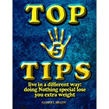 TOP 5 TIPS: The Best Way to Lose Weight by Doing Nothing. Live in a Different Way.
