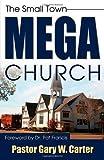 The Small Town Mega Church, Gary W. Carter, 1926676904