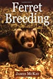 Ferret Breeding, James McKay, 190405756X