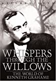 Whispers Through The Willows:world Of Kenneth Grahame