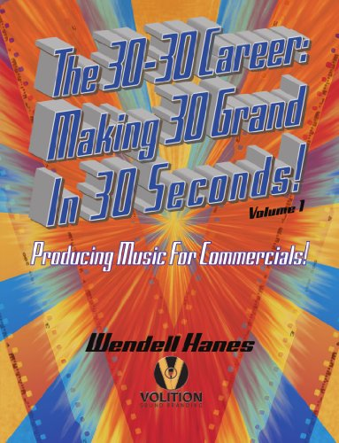 The 30-30 Career: Making 30 Grand in 30 Seconds Producing Music for Commercials:  Volume 1