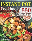Instant Pot Cookbook: 550 Easy and Healthy Instant Pot Recipes That Anyone Can Cook, Even If You re A Newbie In The Kitchen