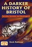 A Darker History of Bristol (Local History)