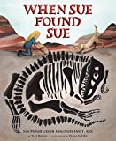img - for When Sue Found Sue: Sue Hendrickson Discovers Her T. Rex book / textbook / text book