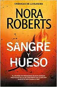 Sangre Y Hueso Crónicas De La Elegida 2 Spanish Edition 9788401023385 Roberts Nora Nieves Calvino Gutiérrez Books