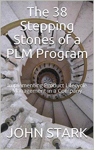 The 38 Stepping Stones of a PLM Program: Implementing Product Lifecycle Management in a Company (Product Engineering Plm)