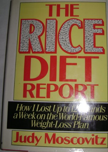 (The Rice Diet Report: How I Lost Up to 12 Pounds a Week on the World-Famous Weight-Loss Plan)