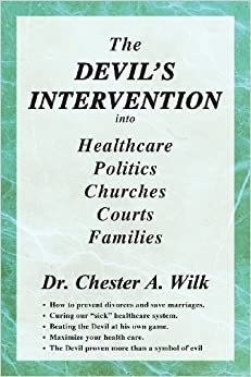 Book The Devil's Intervention Into Healthcare, Politics, Churches, Courts, Families by Chester A. Wilk (2013-01-14)