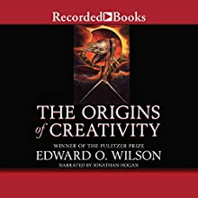 The Origins of Creativity Audiobook by Edward O. Wilson Narrated by Jonathan Hogan