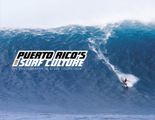 Puerto Rico's Surf Culture: The Photography of Steve Fitzpatrick (English and Spanish Edition) ()