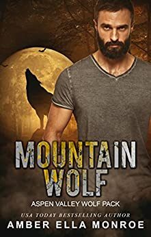 Mountain Wolf (Aspen Valley Wolf Pack Book 6) by [Monroe, Amber Ella]