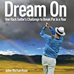 Dream On: One Hack Golfer's Challenge to Break Par in a Year | John Richardson