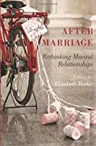 After Marriage: Rethinking Marital Relationships
