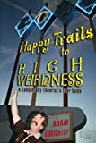 Happy Trails to High Weirdness: a Conspiracy Theorist's Tour Guide, Adam Gorightly, 1475098855