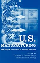 U.S. Manufacturing: The Engine For Growth In A Global Economy