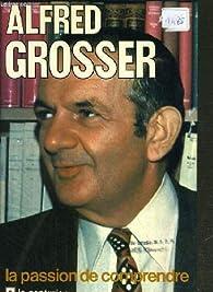 Alfred Grosser, la passion de comprendre par Noël Copin