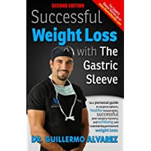 Successful Weight Loss with the Gastric Sleeve: Your personal guide to surgical options and healthy recuperation