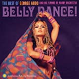 Belly Dance! The Best of George Abdo and His Flames of Araby Orchestra
