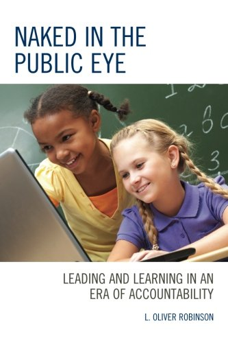 Naked In The Public Eye: Leading And Learning In An Era Of Accountability